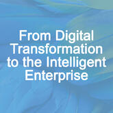 From Digital Transformation to the Intelligent Enterprise